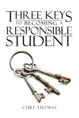 Three Keys to Becoming a Responsible Student: How to Be a Successful Student in Middle and High School