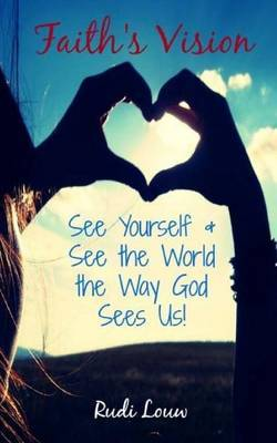 Faith's Vision: See Yourself & See the World the Way God Sees Us!