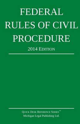 Federal Rules of Civil Procedure: Quick Desk Reference Series; 2014 Edition