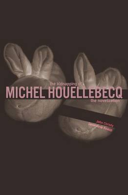 The Kidnapping of Michel Houellebecq: The Novelization