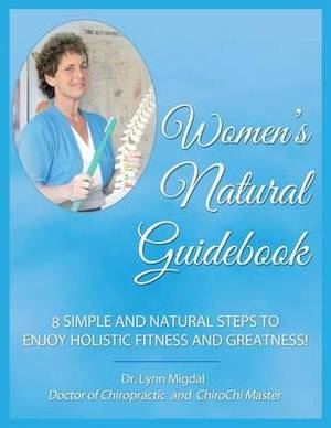 Women's Natural Guidebook: 8 Simple and Natural Steps to Enjoy Holistic Fitness and Greatness!