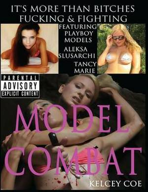 Model Combat: It's More Than Just Bitches Fucking and Fighting!