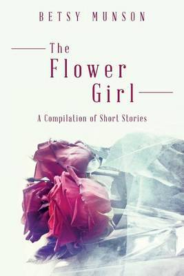 The Flower Girl: A Compilation of Short Stories