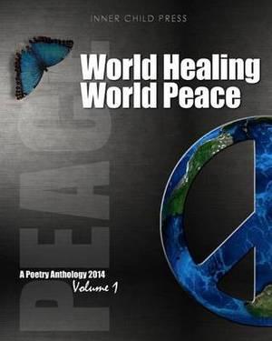 World Healing World Peace Volume I: A Poetry Anthology