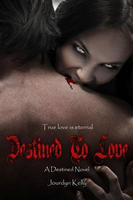 Destined to Love: A Destined Novel