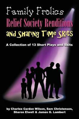 Family Frolics, Relief Society Renditions & Sharing Time Skits  : A Resource Manual