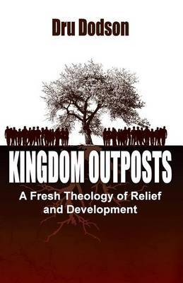 Kingdom Outposts: A Fresh Theology of Relief and Development