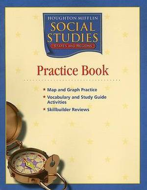 Houghton Mifflin Social Studies: States and Regions; Practice Book