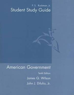 Study Guide for Wilson/Diiulio's American Government: Institutions and Policies, 10th