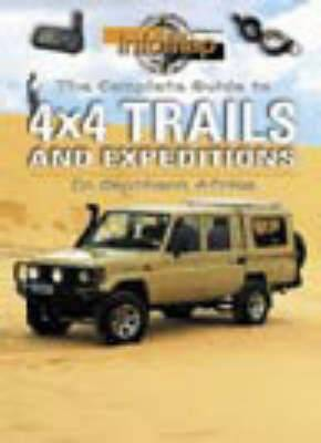 The Complete Guide to 4x4 Trails and Expeditions: In Southern Africa