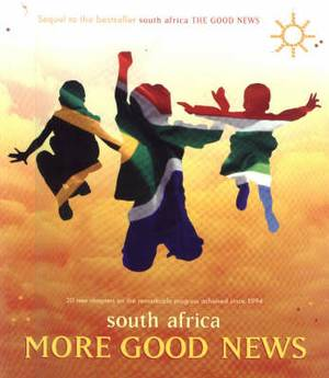 South Africa: More Good News: 20 New Chapters on the Remarkable Progress Achieved Since 1994