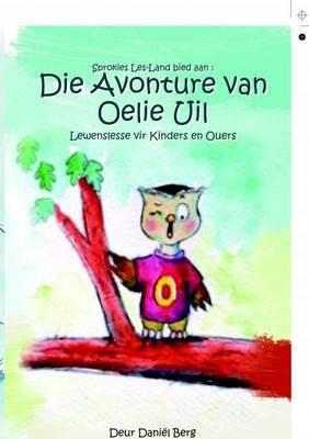 Die Avonture Van Oelie Uil: Lewenslesse Vir Kinders En Ouers