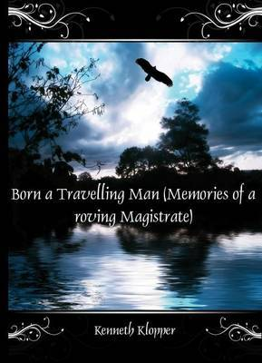 Born a Travelling Man: Memories of a Roving Magistrate