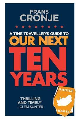 Our Next Ten Years: A Time Traveller's Guide to