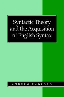 Syntactic Theory and the Acquisition of English Syntax: The Nature of Early Child Grammars of English