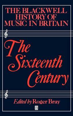 The Blackwell History of Music in Britain: The Sixteenth Century