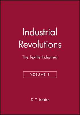 The Industrial Revolutions: v. 8: The Textiles Industries