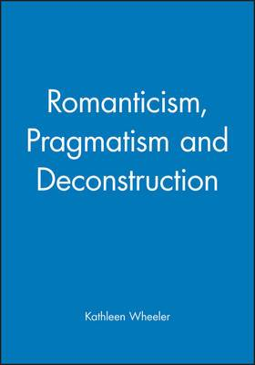Romanticism, Pragmatism and Deconstruction