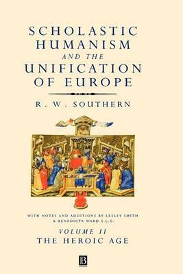 Scholastic Humanism and the Unification of Europe: v. 2: Heroic Age - The Reshaping of Knowledge and Government