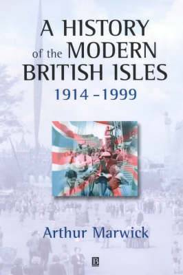 A History of the Modern British Isles, 1914-1999: Circumstances, Events and Outcomes