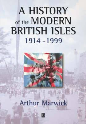 A History of the Modern British Isles, 1914-1999: Circumstances, Events and Outcomes: Circumstances, Events and Outcomes