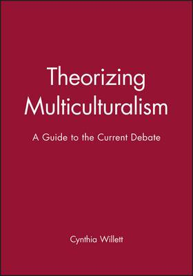 Theorizing Multiculturalism: A Guide to the Current Debate