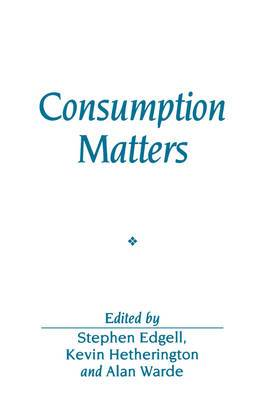 Consumption Matters: The Production and Experience of Consumption