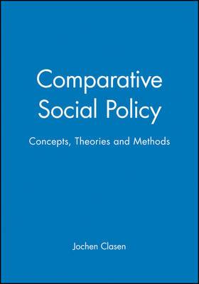 Comparative Social Policy, Theories and Methods: Concepts, Theories, and Methods