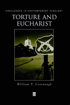 Torture and Eucharist: Theology, Politics and the Body of Christ