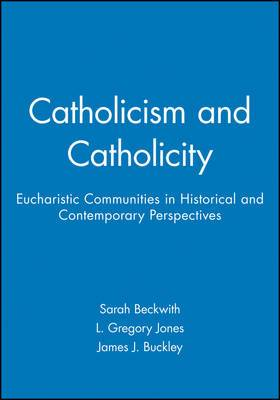 Catholicism and Catholicity: Eucharistic Communities in Historical and Contemporary Perspectives