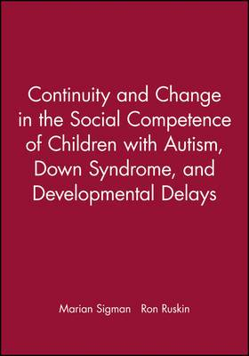 Continuity and Change in the Social Competence of Children with Autism, Down's Syndrome, and Developmental Delays