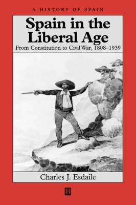 Spain in the Liberal Age: From Constitution to Civil War, 1808-1939
