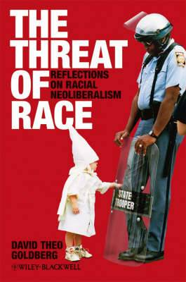 The Threat of Race: Reflections on Racial Neoliberalism
