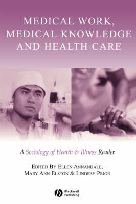 Medical Work, Medical Knowledge and Health Care: A Sociology of Health and Illness Reader