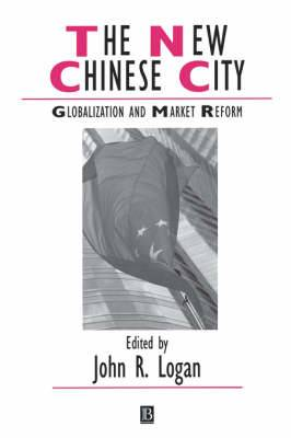 The New Chinese City: Globalization and Market Reform