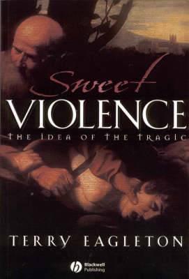 Sweet Violence: The Idea of the Tragic