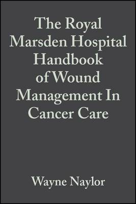 The Royal Marsden Hospital Handbook of Wound Management in Cancer Care