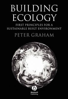 Building Ecology: First Principles for a Sustainable Built Environment