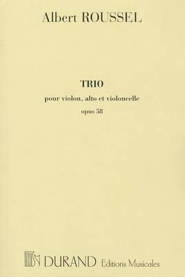 Albert Roussel: Trio Pour Violon, Alto Et Violoncelle, Opus 58