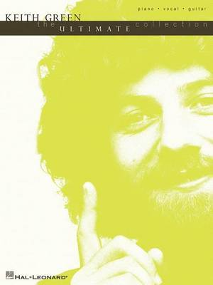 Keith Green - The Ultimate Collection