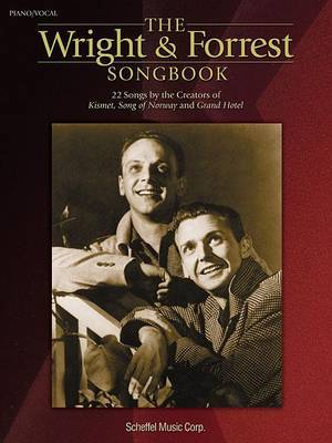 The Wright & Forrest Songbook: 22 Songs by the Creators of Kismet, Song of Norway and Grand Hotel
