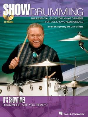 Show Drumming: The Essential Guide to Playing Drumset for Live Shows and Musicals