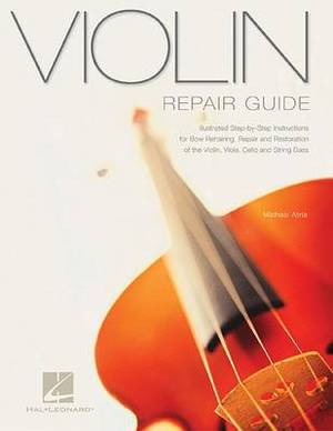 Violin Repair Guide: Illustrated Step-by-Step Instructions for Bow Rehairing, Repair and Rest
