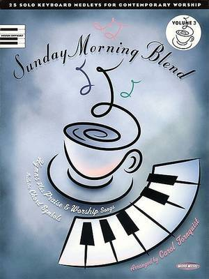 Sunday Morning Blend - Volume 3: 25 Solo Keyboard Medleys for Contemporary Worship