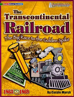 The Transcontinental Railroad: The Big Race to the Golden Spike
