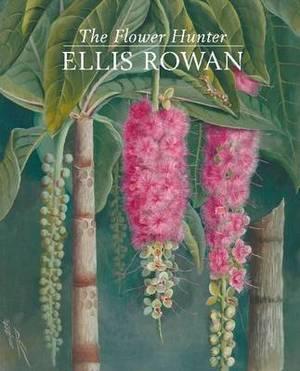 The Flower Hunter: Ellis Rowan