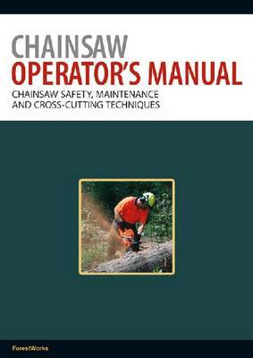 Chainsaw Operator's Manual: Pt. 1: Chainsaw Safety, Maintenance and Cross-cutting Techniques
