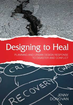 Designing to Heal: Planning and Urban Design Response to Disaster and Conflict