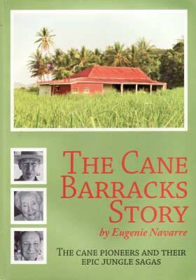 The Cane Barracks Story: The Cane Pioneers and Their Epic Jungle Sagas
