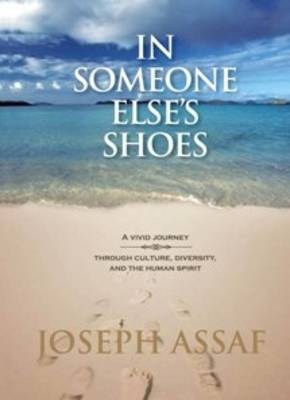 In Someone Else's Shoes: A Vivid Journey Through Culture, Diversity and the Human Spirit